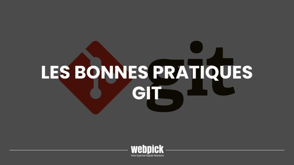 Les bonnes pratiques de GIT pour un developpeur 1 - Webpick